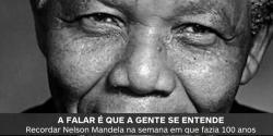 Recordar Nelson Mandela na semana em que fazia 100 anos - 22-7-2018